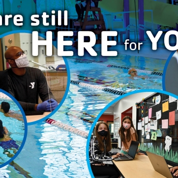 Four images overlayed on a swimming pool: A masked staff person at a membership desk, an adult swimming with two children, three children wearing masks in front of their laptops, and a woman working out with free weights looking at a laptop screen. Text on image reads, We are still here for you.